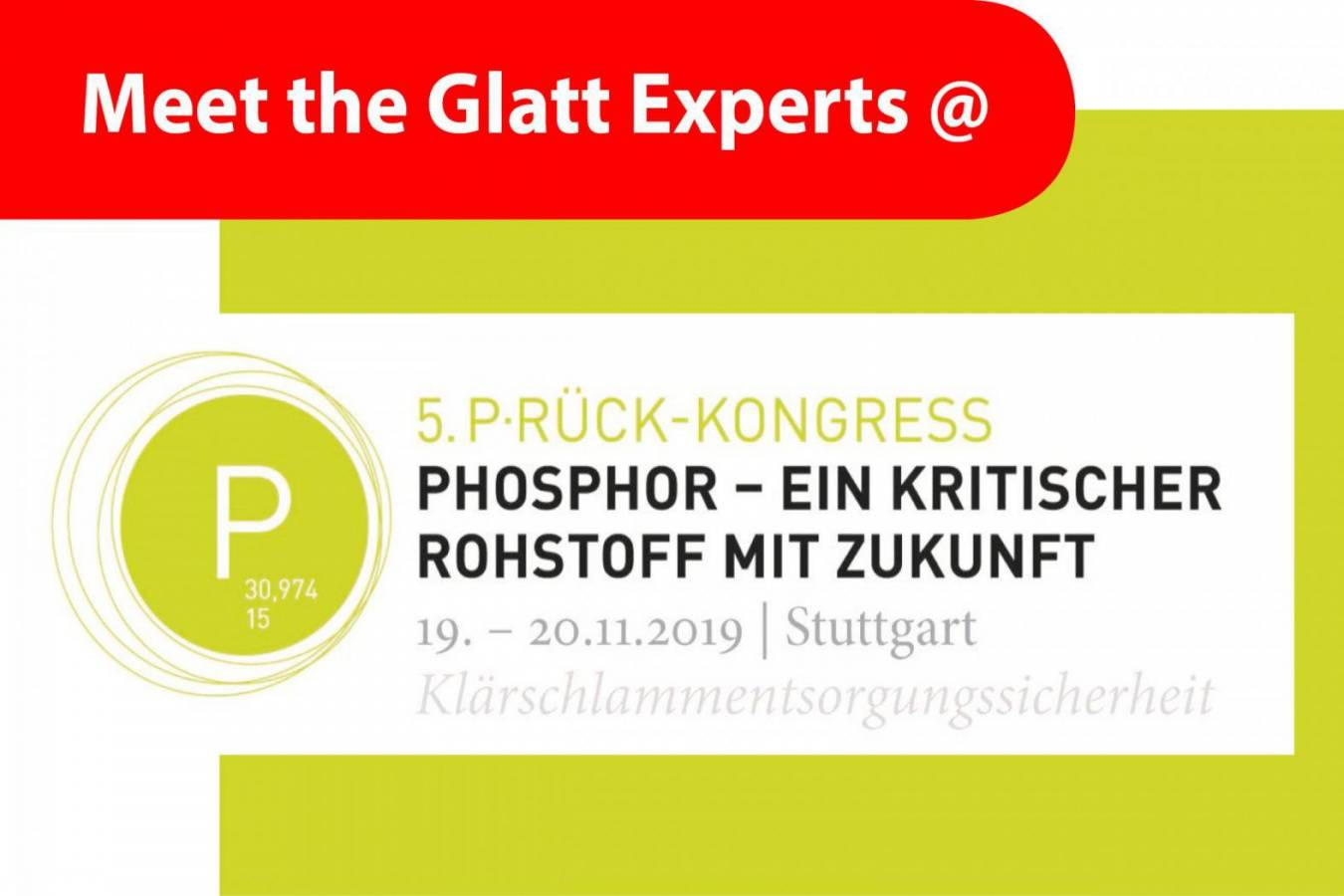 Meet the Glatt PHOS4green Experts @ 5. Phosphor-Kongress Experten-Treff zur Phosphor-Rückgewinnung